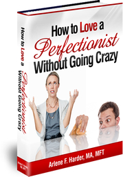 How to Love a Perfectionist Without Going Crazy